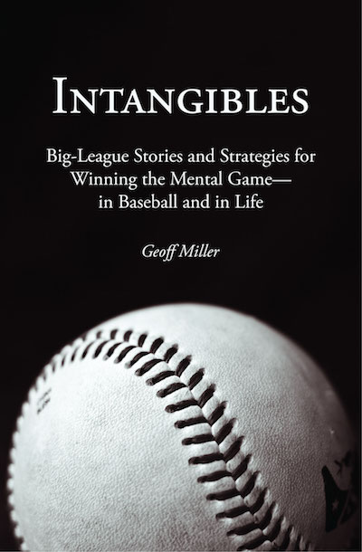 Intangibles: Big-League Stories and Strategies for Winning the Mental Game -- in Ba